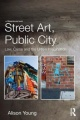 Street Art, Public City: Law, Crime and the Urban Imagination by Alison Young