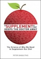 A Supplement A Day Keeps The Doctor Away: The science of why we need to supplement our diet by Dr. Peter Dingle