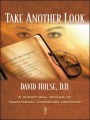 Take Another Look: A Scriptural Review of Traditional Christian Doctrine by David Hulse D. D.