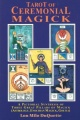 Tarot of Ceremonial Magick: A Pictorial Synthesis of Three Great Pillars of Magick by Lon Milo DuQuette