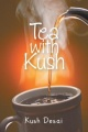 Tea With Kush by Kush Desai