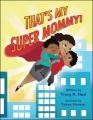 That's My Super Mommy! by Tracy R. Neal