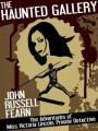 The Haunted Gallery: The Adventures of Miss Victoria Lincoln, Private Detective by John Russell Fearn
