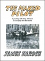 The Naked Pilot: How a Scotsman Crashed a Messerschmitt on North Weald by James Hardie