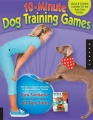 The 10-Minute Dog Training Games by Kyra Sundance