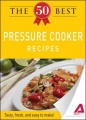 The 50 Best Pressure Cooker Recipes by Editors of Adams Media