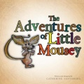 The Adventures of Little Mousey by Catherine Santamera