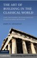 The Art of Building in the Classical World by John R. Senseney