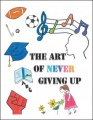 The Art of Never Giving Up by Colin Dalton