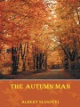 The Autumn Man by Albert Slugocki