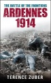 The Battle of the Frontiers: Ardennes 1914 by Terence Zuber