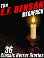 The E.F. Benson Megapack: 36 Classic Horror Stories by E. F. Benson