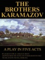 The Brothers Karamazov: A Play in Five Acts by Jacques Copeau & Jean Croue & Fyodor Dostoyevsky