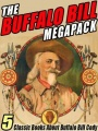 The Buffalo Bill Megapack: 5 Classic Books About Buffalo Bill Cody by Buffalo Bill Cody & Helen Cody Wetmore