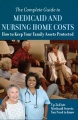 The Complete Guide to Medicaid and Nursing Home Costs: How to Keep Your Family Assets Protected - Up To Date Medicaid Secrets by Atlantic-Publishing-Co