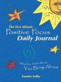 The Five Minute Positive Focus Daily Journal: What you think about...You Bring About by Sandra Selby