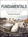 The Fundamentals of Nuclear Power Generation: Questions & Answers by M. W. Hubbell