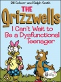 The Grizzwells: I Can't Wait to Be a Dysfunctional Teenager by Bill Schorr