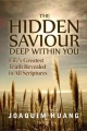 The Hidden Saviour Deep Within You: Life's greatest truth revealed in all scriptures by Joaquim Huang