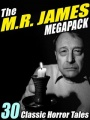 The M.R. James Megapack: 30 Classic Horror Tales by M. R. James