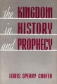The Kingdom in History and Prophecy by Lewis Sperry Chafer