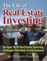 The Life of Real Estate Investing: No Hype, No BS Real Estate Investing Strategies That Work In Any Economy by Antonio Edwards