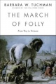 The March of Folly: From Troy to Vietnam by Barbara W. Tuchman