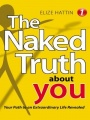 The Naked Truth About YOU: Your Path to an Extraordinary Life Revealed by Elize Hattin