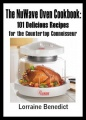 The NuWave Oven Cookbook: 101 Delicious Recipes for the Countertop Connoisseur by Lorraine Benedict