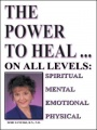 The Power to Heal: On All Levels: Spiritual, Mental, Emotional, Physical by Dori Luneski & RN ND Luneski