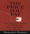 The Price You Pay: The Hidden Cost of Women's Relationship to Money by Margaret Randall