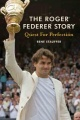 The Roger Federer Story: Quest for Perfection by Rene Stauffer