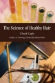 The Science of Healthy Hair by Chuck Caple
