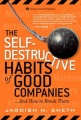 The Self-Destructive Habits of Good Companies: ...And How to Break Them by Jagdish N. Sheth