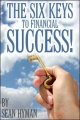 The Six Keys to Financial Success! by Sean Hyman