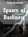 The Spawn of Darkness by Craig Browning