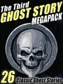 The Third Ghost Story Megapack: 26 Classic Ghost Stories by Gertrude Atherton & Lafcadio Hearn & A. T. Quiller-Couch