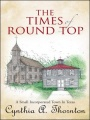 The Times of Round Top: A Small Incorporated Town In Texas by Cynthia A. Thornton