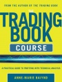 The Trading Book Course: A Practical Guide to Profiting with Technical Analysis by Anne-Marie Baiynd