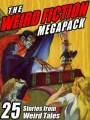 The Weird Fiction Megapack: 25 Stories from Weird Tales by Steve Rasnic Tem & Darrell Schweitzer & John Gregory Betancourt