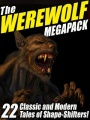 The Werewolf Megapack: 22 Classic and Modern Tales of Shape-Shifters! by Jay Lake & Nina Kiriki Hoffman