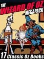 The Wizard of Oz Megapack: 17 Books by L. Frank Baum and Ruth Plumly Thompson by L. Frank Baum & Ruth�Plumly Thompson