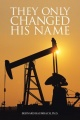 They Only Changed His Name by Bernard C. Baumbach PhD