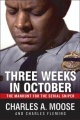 Three Weeks in October: The Manhunt for the Serial Sniper by Charles A. Moose