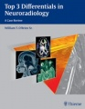 Top 3 Differentials in Neuroradiology by William T. O'Brien