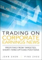 Trading on Corporate Earnings News: Profiting from Targeted, Short-Term Options Positions by John Shon & Ping Zhou