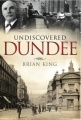 Undiscovered Dundee by Brian King