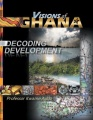 VISIONS of GHANA: DECODING DEVELOPMENT by Professor Kwame Addo