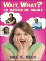 Wait, what? I'd rather be single by Bill E. Beck