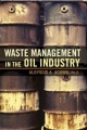 Waste Management in the Oil Industry by Aloysius A. Aguwa